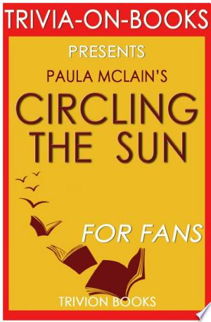 Circling the Sun: A Novel By Paula McLain (Trivia-On-Books)