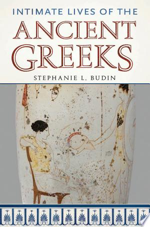 Intimate Lives of the Ancient Greeks