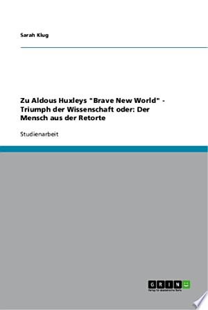 """Zu Aldous Huxleys """"Brave New World"""" - Triumph der Wissenschaft oder: Der Mensch aus der Retorte"""