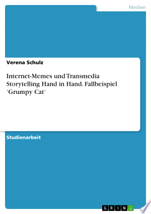 Internet-Memes und Transmedia Storytelling Hand in Hand. Fallbeispiel 'Grumpy Cat'